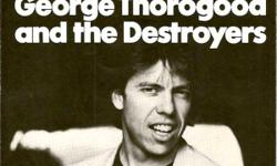 George Thorogood - three singles: Who Do You Love Bad to the Bone (picture sleeve) Willie and the Hand Jive/I Drink Alone $5.00 for the three.
