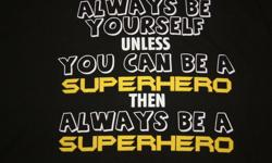 T-shirt Always Be Yourself unless you can be a superhero, then always be a superhero, like new, size large, $6