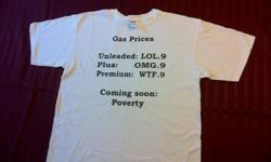 This makes a great X-MAS GIFT. 100 % cotton T-Shirt made in Nicaragua These are Anvil pre shrunk t-shirts with a clear message regarding gas prices on the front.   I have several shirts available in small, medium, large and XL.